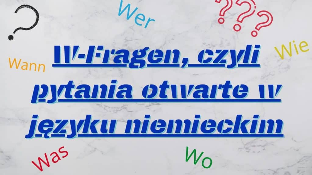W-Fragen Jak tworzyć pytania otwarte w języku niemieckim